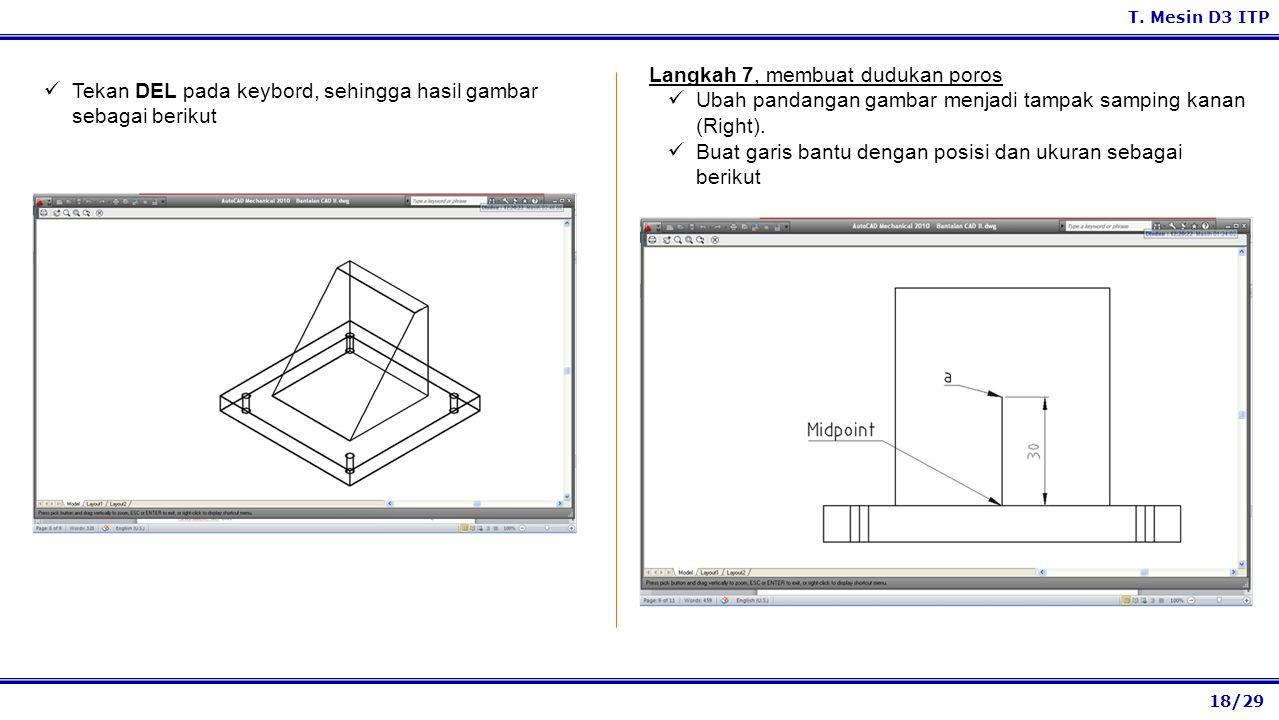 18/29 T. Mesin D3 ITP Langkah 7, membuat dudukan poros Ubah pandangan gambar menjadi tampak samping kanan (Right). Buat garis bantu dengan posisi dan