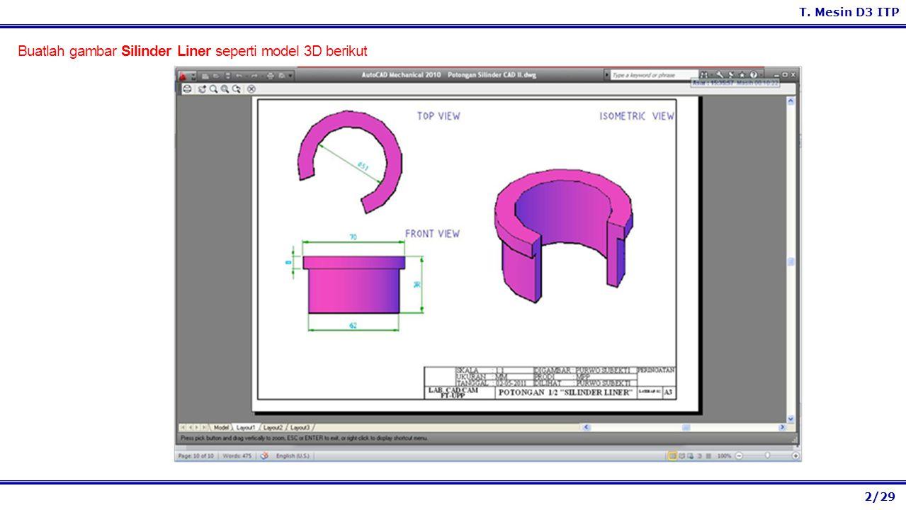 2/29 T. Mesin D3 ITP Buatlah gambar Silinder Liner seperti model 3D berikut