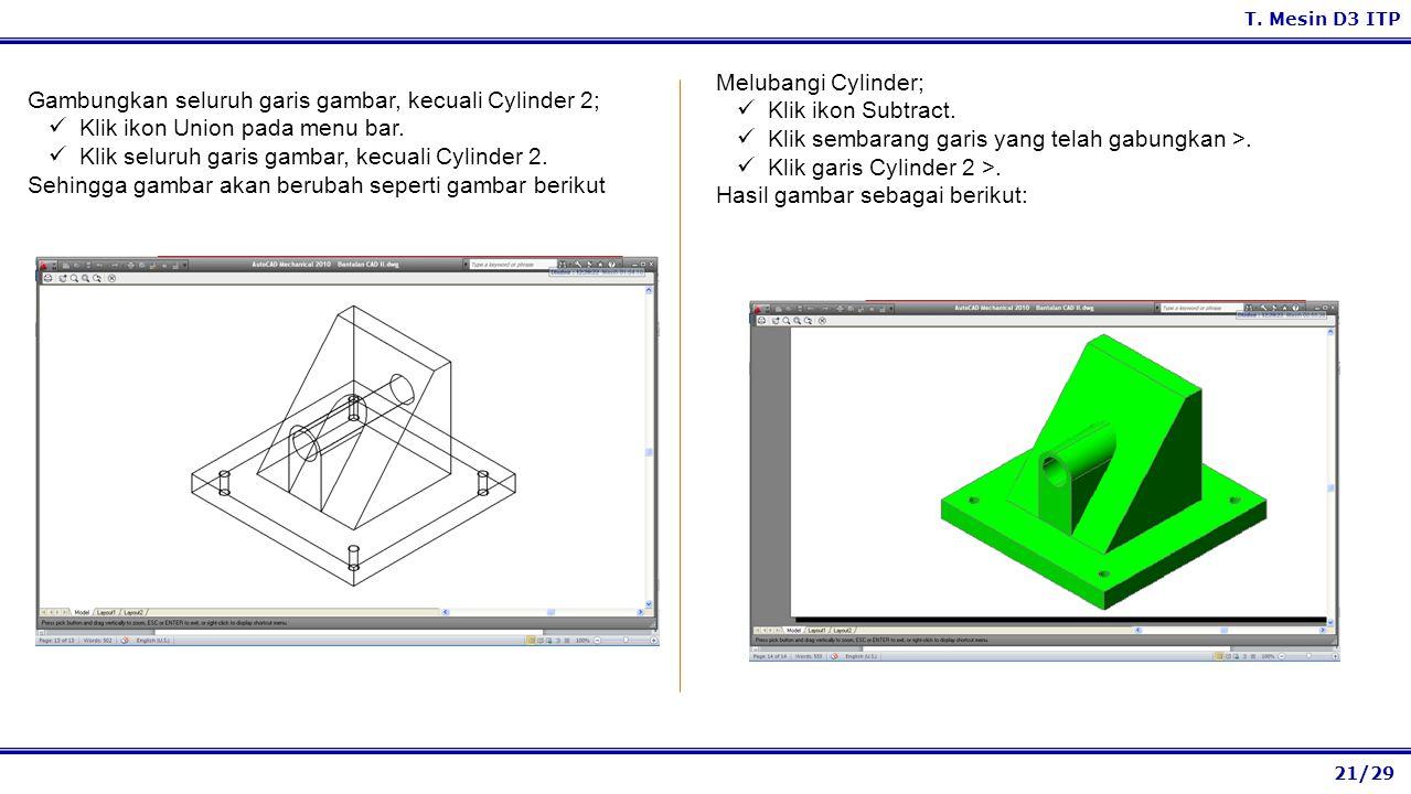 21/29 T. Mesin D3 ITP Melubangi Cylinder; Klik ikon Subtract. Klik sembarang garis yang telah gabungkan >. Klik garis Cylinder 2 >. Hasil gambar sebag