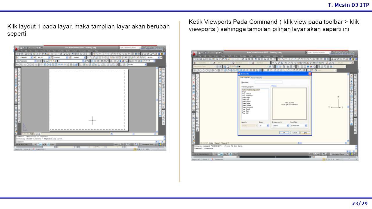 23/29 T. Mesin D3 ITP Ketik Viewports Pada Command ( klik view pada toolbar > klik viewports ) sehingga tampilan pilihan layar akan seperti ini Klik l