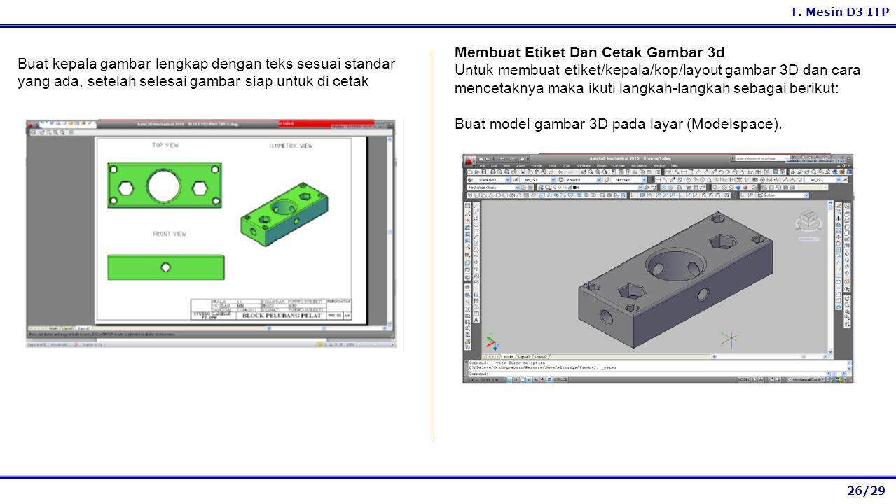 26/29 T. Mesin D3 ITP Membuat Etiket Dan Cetak Gambar 3d Untuk membuat etiket/kepala/kop/layout gambar 3D dan cara mencetaknya maka ikuti langkah-lang