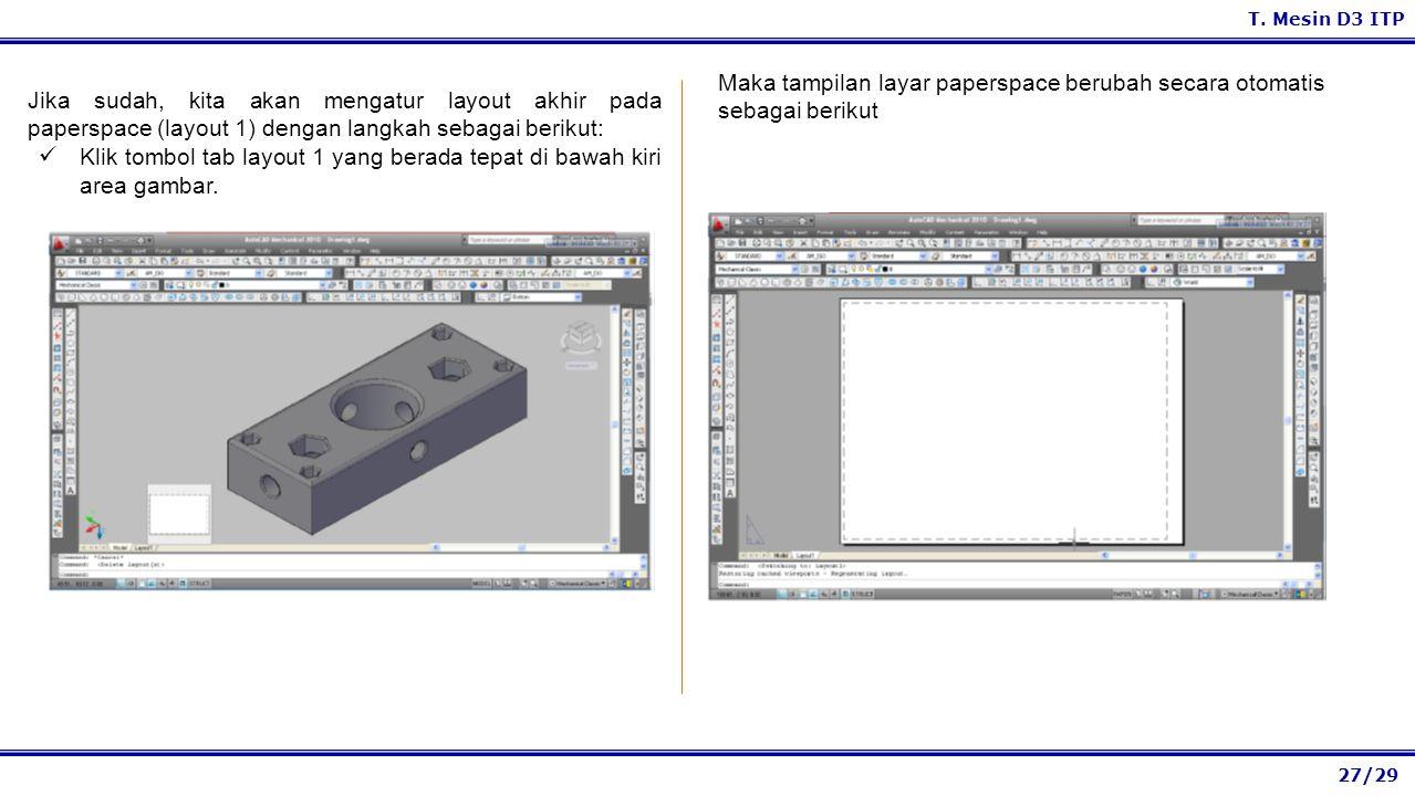 27/29 T. Mesin D3 ITP Maka tampilan layar paperspace berubah secara otomatis sebagai berikut Jika sudah, kita akan mengatur layout akhir pada paperspa