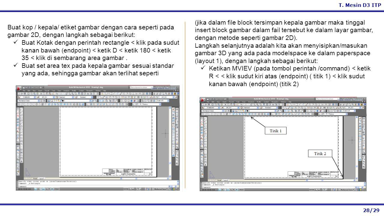 28/29 T. Mesin D3 ITP (jika dalam file block tersimpan kepala gambar maka tinggal insert block gambar dalam fail tersebut ke dalam layar gambar, denga