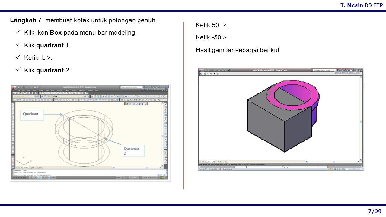 7/29 T. Mesin D3 ITP Ketik 50 >. Ketik -50 >. Hasil gambar sebagai berikut Langkah 7, membuat kotak untuk potongan penuh Klik ikon Box pada menu bar m