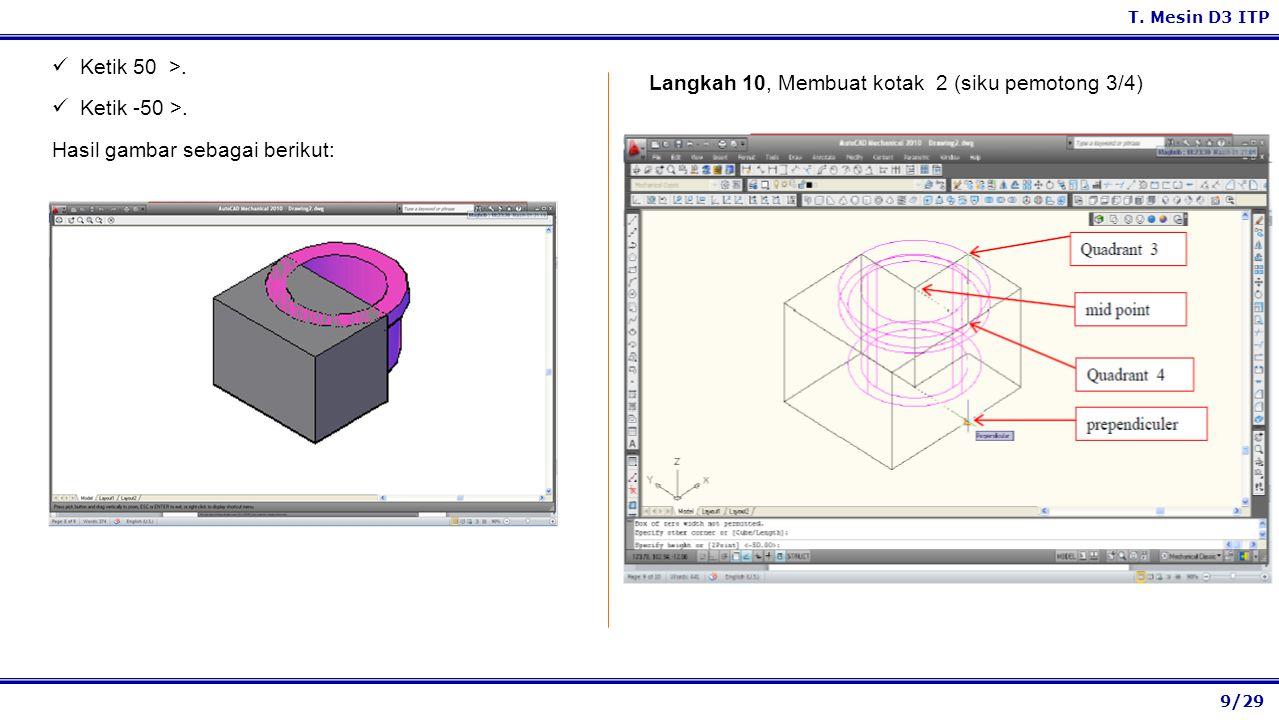 9/29 T. Mesin D3 ITP Langkah 10, Membuat kotak 2 (siku pemotong 3/4) Ketik 50 >. Ketik -50 >. Hasil gambar sebagai berikut: