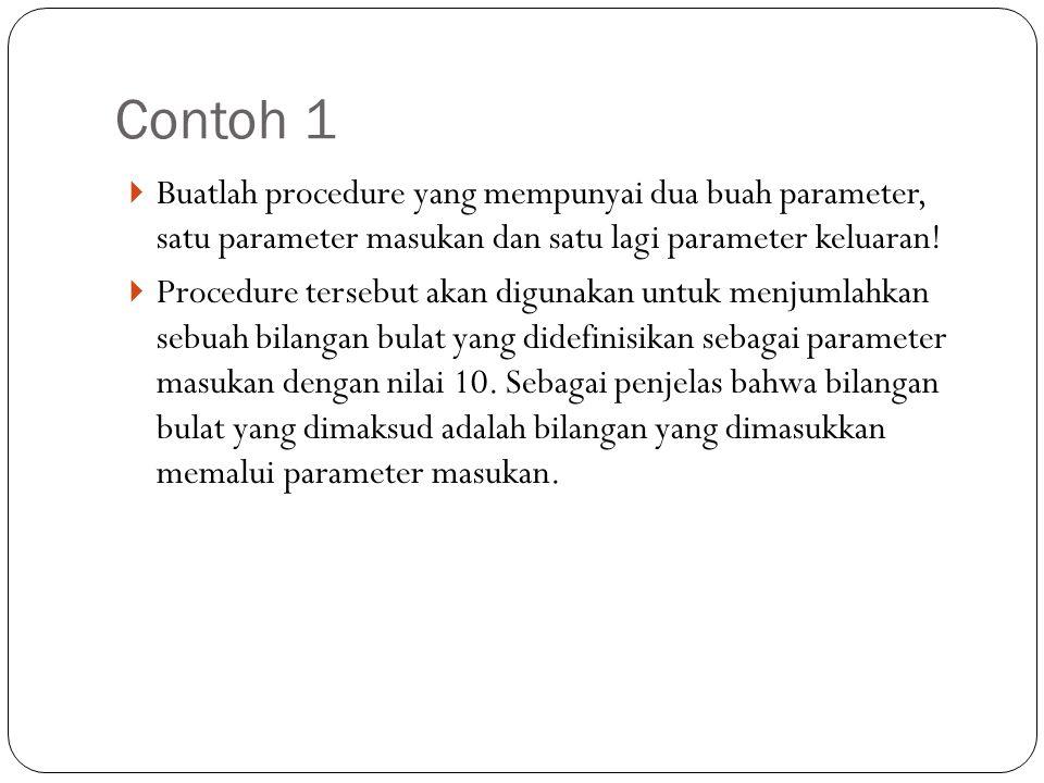 Contoh 1  Buatlah procedure yang mempunyai dua buah parameter, satu parameter masukan dan satu lagi parameter keluaran!  Procedure tersebut akan dig