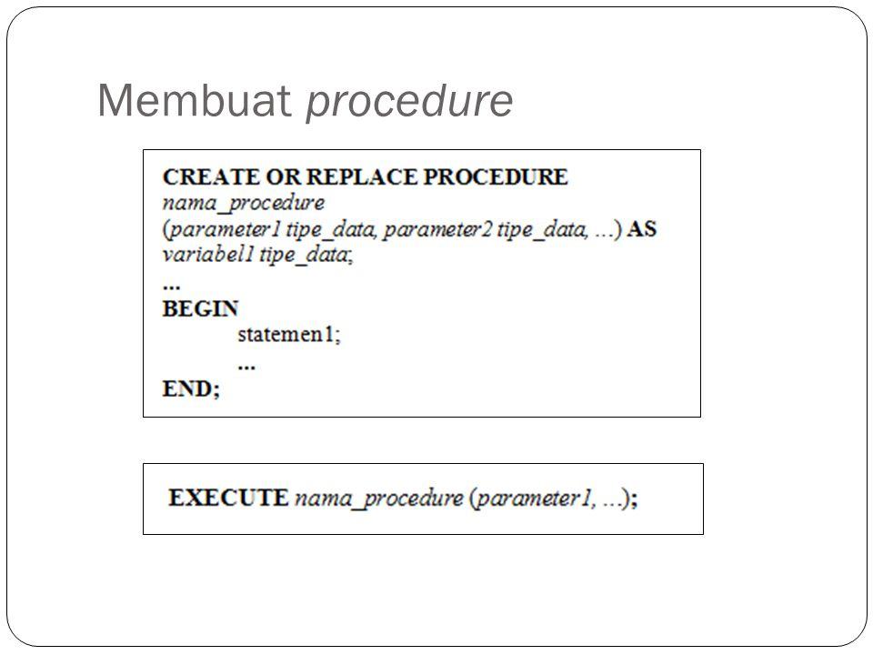 2.Parameter Keluaran Berfungsi menampung hasil pelaksanaan suatu procedure.