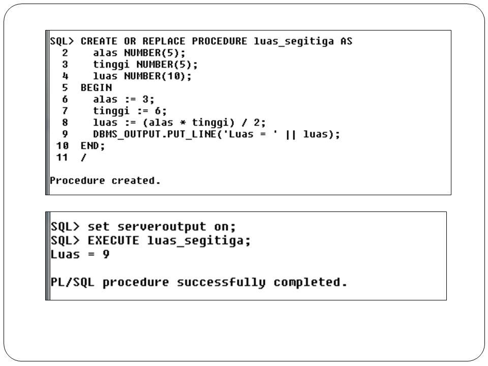 Procedure dengan cursor create or replace procedure tampil_ujicoba3 as n ujicoba.nim%type; na ujicoba.nama%type; cursor cur_ujicoba is select nim,nama from ujicoba ; begin open cur_ujicoba; dbms_output.put_line ( Nim Nama ); loop fetch cur_ujicoba into n,na; exit when cur_ujicoba%NOTFOUND; dbms_output.put_line (n || ||na); end loop; close cur_ujicoba; end; /