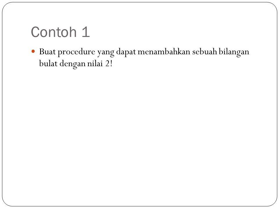 Contoh 1 Buat procedure yang dapat menambahkan sebuah bilangan bulat dengan nilai 2!