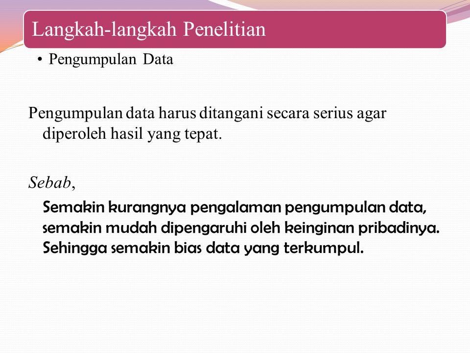 Langkah-langkah Penelitian Pengumpulan Data Pengumpulan data harus ditangani secara serius agar diperoleh hasil yang tepat. Sebab, Semakin kurangnya p