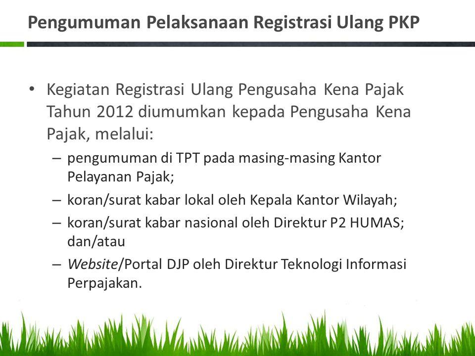 Pengumuman Pelaksanaan Registrasi Ulang PKP Kegiatan Registrasi Ulang Pengusaha Kena Pajak Tahun 2012 diumumkan kepada Pengusaha Kena Pajak, melalui: