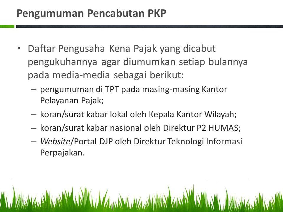 Pengumuman Pencabutan PKP Daftar Pengusaha Kena Pajak yang dicabut pengukuhannya agar diumumkan setiap bulannya pada media-media sebagai berikut: – pe
