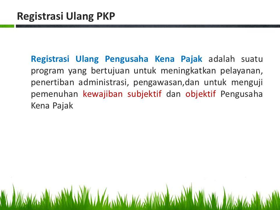 Registrasi Ulang PKP Registrasi Ulang Pengusaha Kena Pajak adalah suatu program yang bertujuan untuk meningkatkan pelayanan, penertiban administrasi,