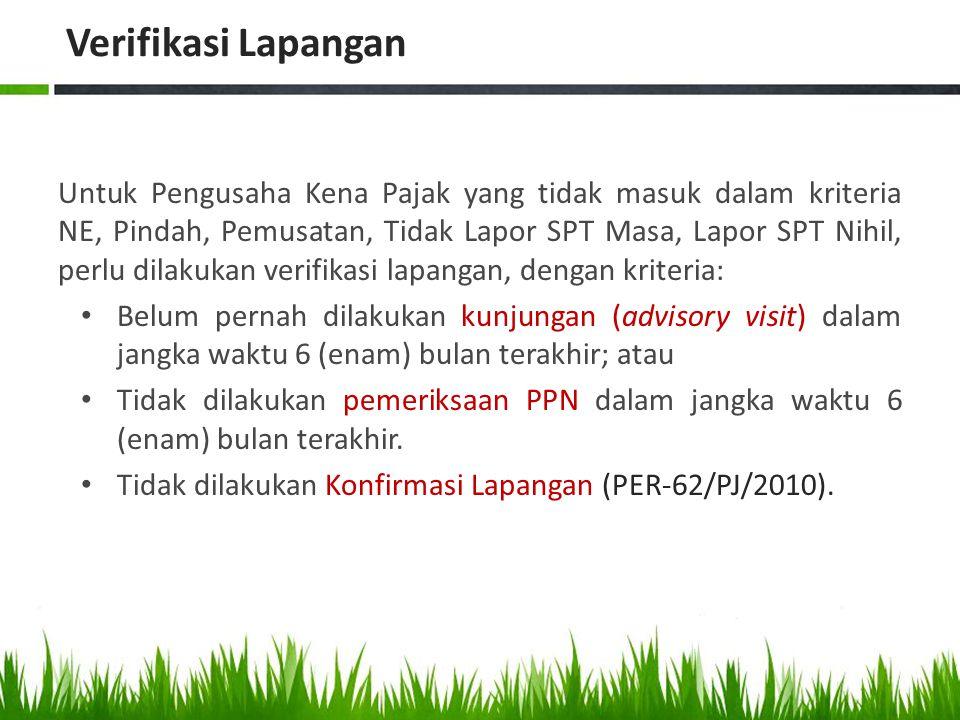 Verifikasi Lapangan Untuk Pengusaha Kena Pajak yang tidak masuk dalam kriteria NE, Pindah, Pemusatan, Tidak Lapor SPT Masa, Lapor SPT Nihil, perlu dil