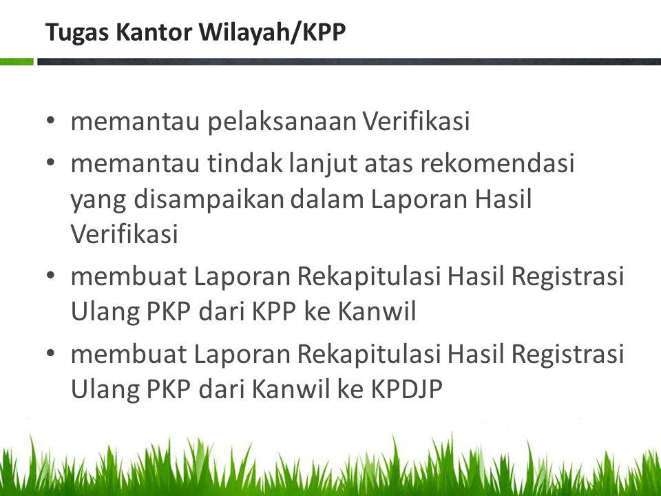 Tugas Kantor Wilayah/KPP memantau pelaksanaan Verifikasi memantau tindak lanjut atas rekomendasi yang disampaikan dalam Laporan Hasil Verifikasi membu