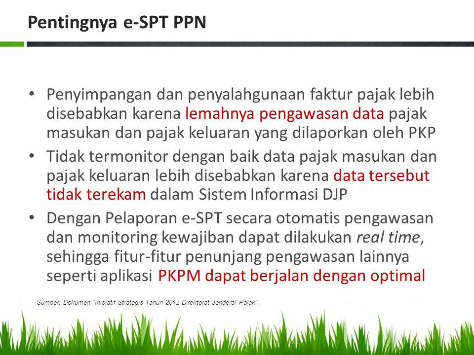 Pemantauan Perkembangan e-SPT PPN Dirjen instruksikan Kanwil agar memantau dan mengevaluasi secara periodik KPP dan KP2KP yang berada di wilayahnya masing-masing *) Kanwil diminta menyusun Laporan Pemantauan Perkembangan e-SPT PPN setiap 3 (tiga) bulan dan disampaikan ke Kantor Pusat DJP **) Kendala yg dihadapi & Langkah yang dilakukan *) SE-94/PJ/2011 **)S-01/PJ.02/2012