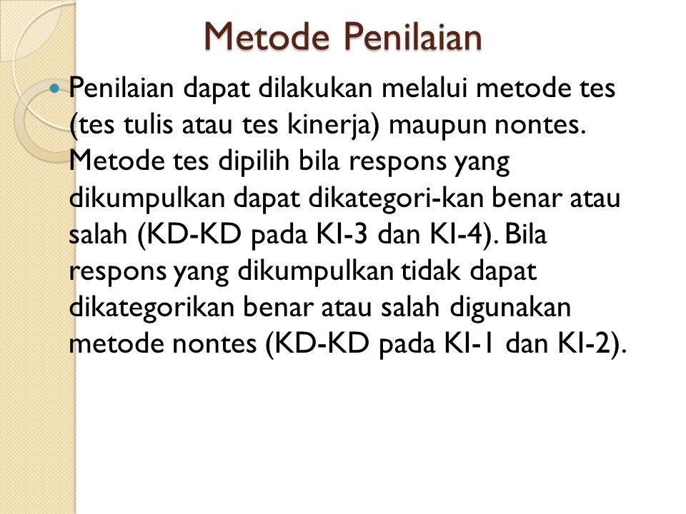 Metode Penilaian Penilaian dapat dilakukan melalui metode tes (tes tulis atau tes kinerja) maupun nontes. Metode tes dipilih bila respons yang dikumpu