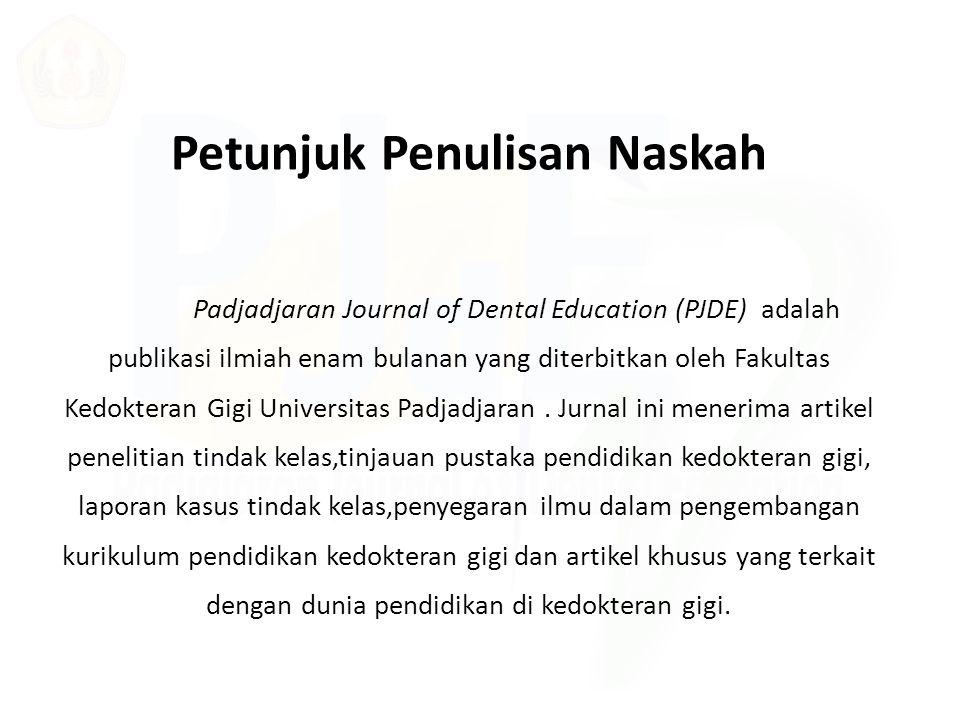 Petunjuk Penulisan Naskah Padjadjaran Journal of Dental Education (PJDE) adalah publikasi ilmiah enam bulanan yang diterbitkan oleh Fakultas Kedoktera