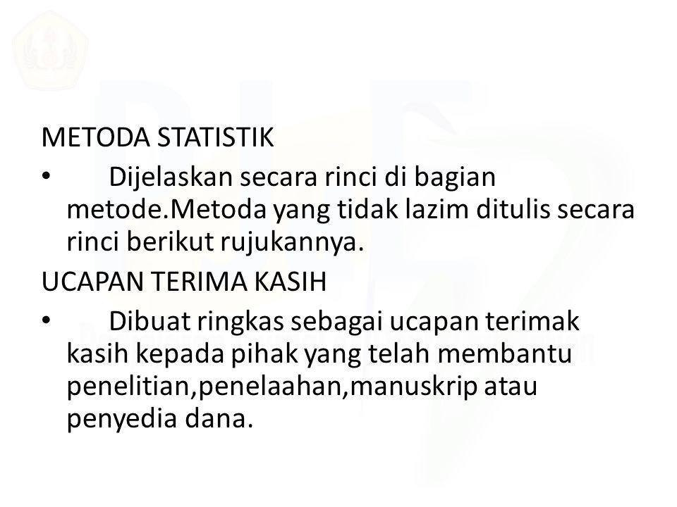 METODA STATISTIK Dijelaskan secara rinci di bagian metode.Metoda yang tidak lazim ditulis secara rinci berikut rujukannya. UCAPAN TERIMA KASIH Dibuat