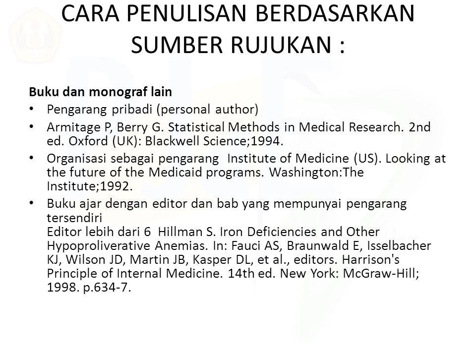 CARA PENULISAN BERDASARKAN SUMBER RUJUKAN : Buku dan monograf lain Pengarang pribadi (personal author) Armitage P, Berry G. Statistical Methods in Med