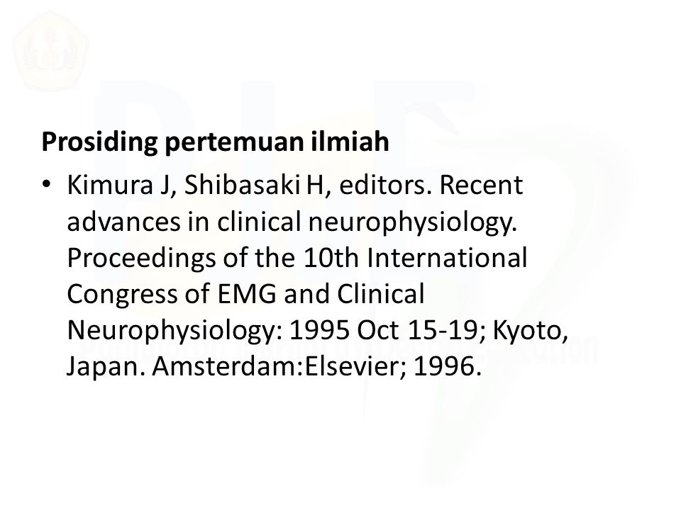 Prosiding pertemuan ilmiah Kimura J, Shibasaki H, editors. Recent advances in clinical neurophysiology. Proceedings of the 10th International Congress