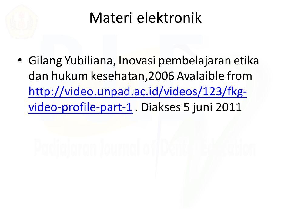 Materi elektronik Gilang Yubiliana, Inovasi pembelajaran etika dan hukum kesehatan,2006 Avalaible from http://video.unpad.ac.id/videos/123/fkg- video-
