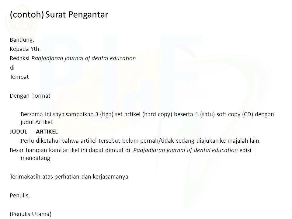 (contoh) Surat Pengantar Bandung, Kepada Yth. Redaksi Padjadjaran journal of dental education di Tempat Dengan hormat Bersama ini saya sampaikan 3 (ti