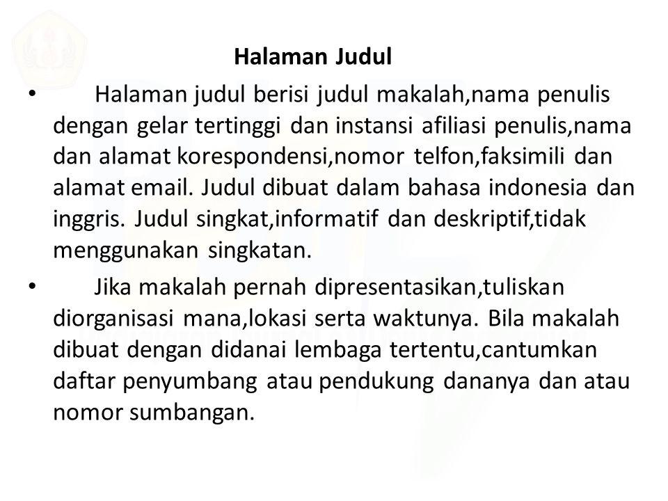 Halaman Judul Halaman judul berisi judul makalah,nama penulis dengan gelar tertinggi dan instansi afiliasi penulis,nama dan alamat korespondensi,nomor
