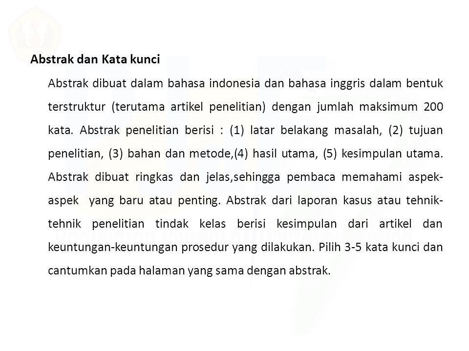 Abstrak dan Kata kunci Abstrak dibuat dalam bahasa indonesia dan bahasa inggris dalam bentuk terstruktur (terutama artikel penelitian) dengan jumlah m