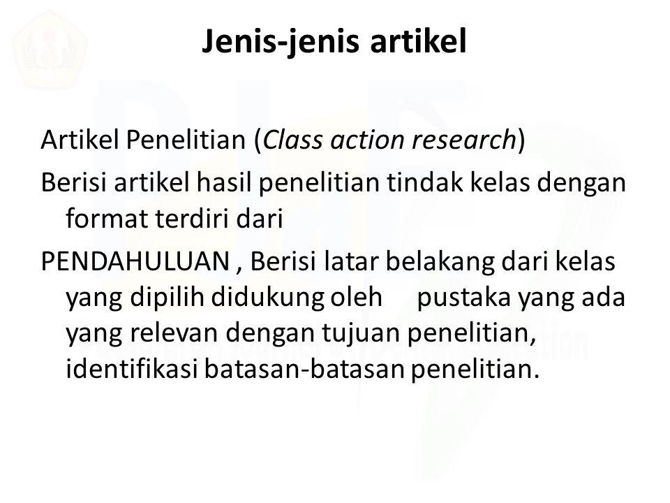 Jenis-jenis artikel Artikel Penelitian (Class action research) Berisi artikel hasil penelitian tindak kelas dengan format terdiri dari PENDAHULUAN, Be