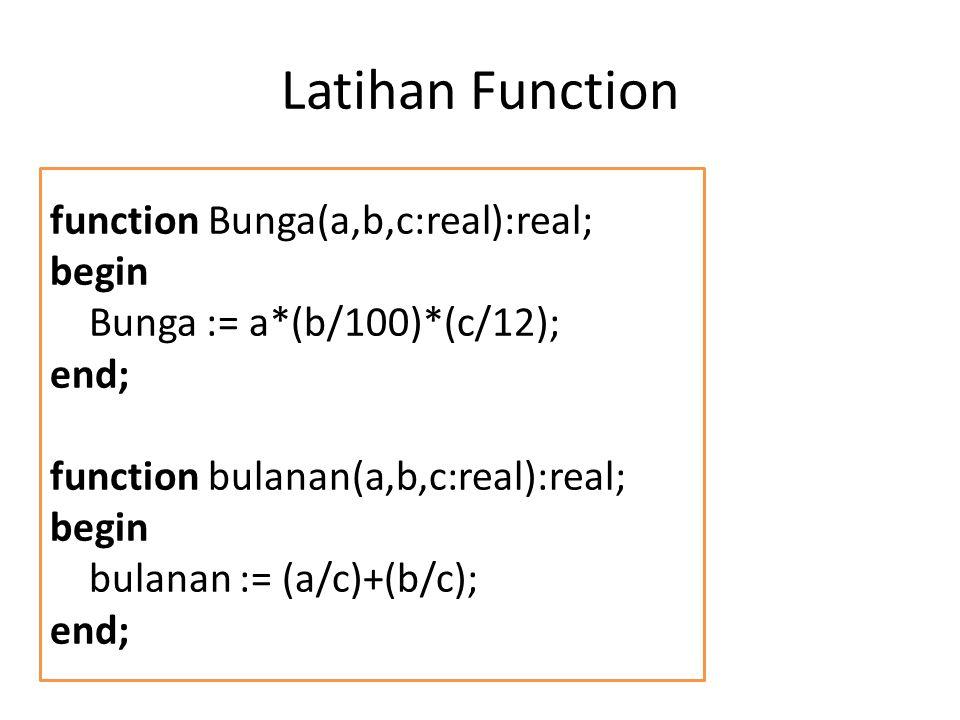 function Bunga(a,b,c:real):real; begin Bunga := a*(b/100)*(c/12); end; function bulanan(a,b,c:real):real; begin bulanan := (a/c)+(b/c); end;