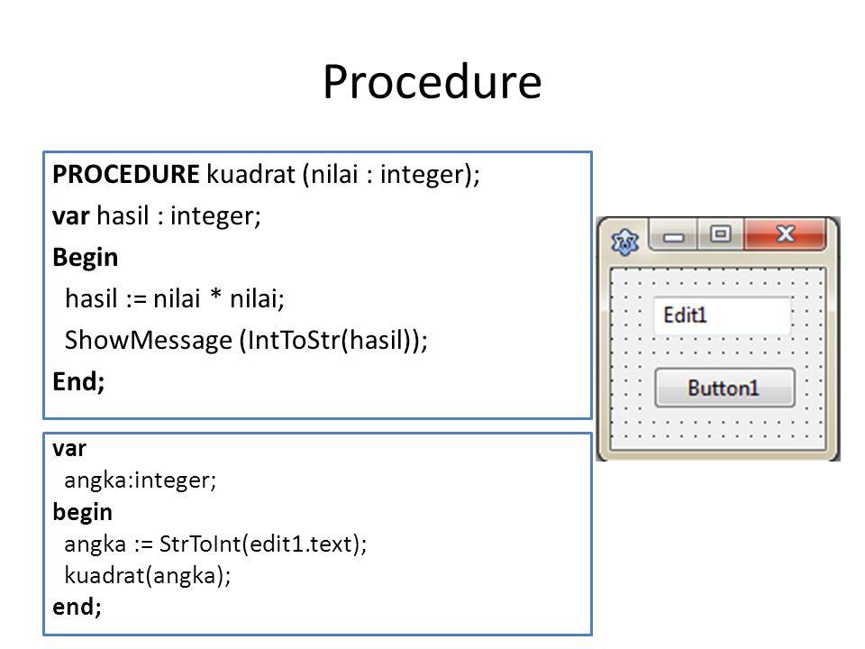 Procedure PROCEDURE kuadrat (nilai : integer); var hasil : integer; Begin hasil := nilai * nilai; ShowMessage (IntToStr(hasil)); End; var angka:intege