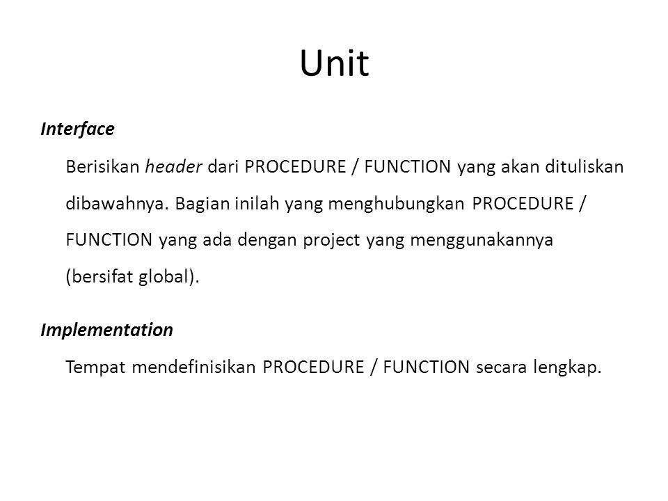 Unit Interface Berisikan header dari PROCEDURE / FUNCTION yang akan dituliskan dibawahnya. Bagian inilah yang menghubungkan PROCEDURE / FUNCTION yang