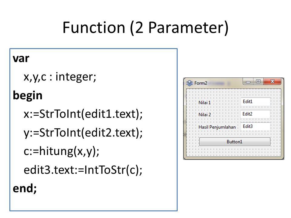 Latihan Function var i,x,y,n : integer; faktorial :real; Begin x:=StrToInt(editA.text); y:=StrToInt(editB.text); n:=x+y; faktorial:=1; for i:=2 to n do faktorial:=faktorial*I; ShowMessage(FloatToStr(faktorial)); end;