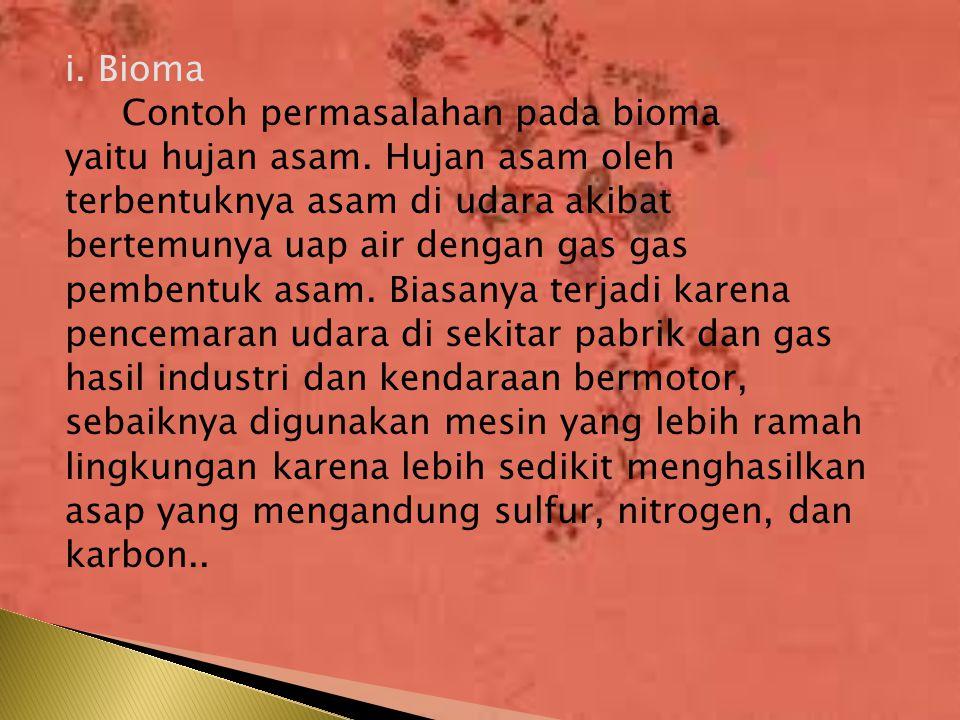 i. Bioma Contoh permasalahan pada bioma yaitu hujan asam. Hujan asam oleh terbentuknya asam di udara akibat bertemunya uap air dengan gas gas pembentu