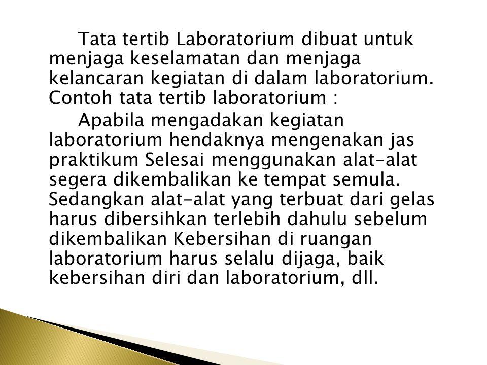Tata tertib Laboratorium dibuat untuk menjaga keselamatan dan menjaga kelancaran kegiatan di dalam laboratorium. Contoh tata tertib laboratorium : Apa