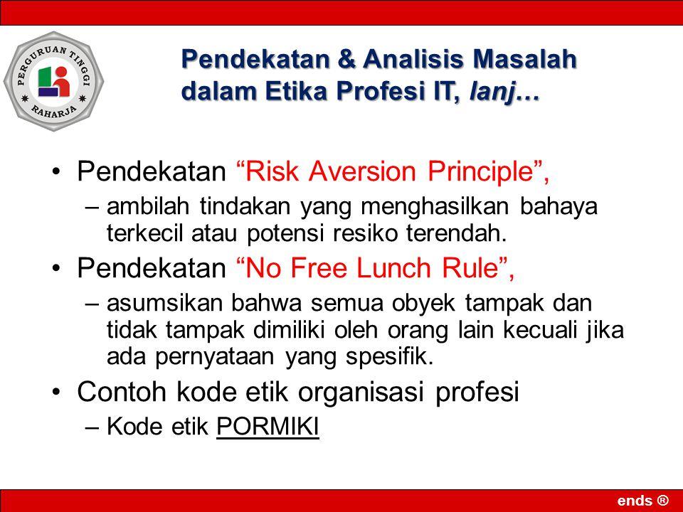 ends ® Pendekatan Risk Aversion Principle , –ambilah tindakan yang menghasilkan bahaya terkecil atau potensi resiko terendah.