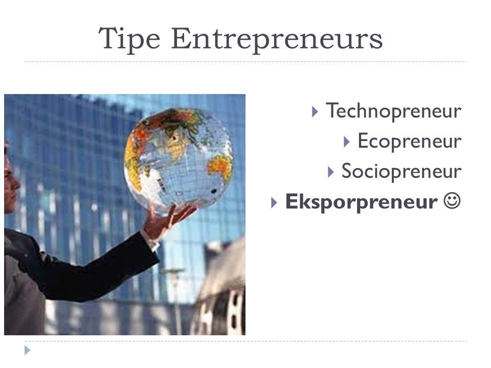 Tipe Entrepreneurs  Technopreneur  Ecopreneur  Sociopreneur  Eksporpreneur