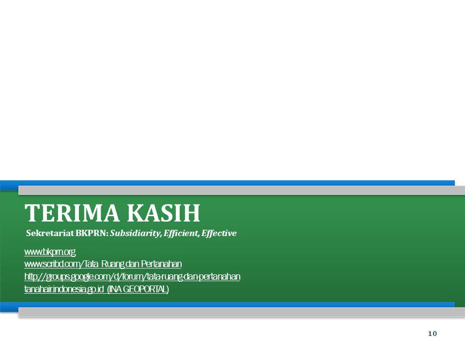 TERIMA KASIH Sekretariat BKPRN: Subsidiarity, Efficient, Effective www.bkprn.org www.scribd.com/Tata Ruang dan Pertanahan http://groups.google.com/d/f