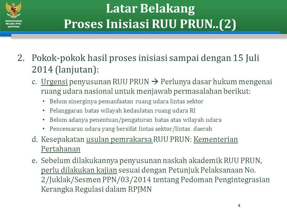 KEMENTERIAN NEGARA PPN/ BAPPENAS Latar Belakang Proses Inisiasi RUU PRUN..(2) 2.Pokok-pokok hasil proses inisiasi sampai dengan 15 Juli 2014 (lanjutan