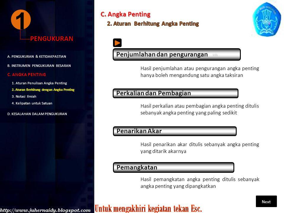 1 PENGUKURAN A. PENGUKURAN & KETIDAKPASTIAN B. INSTRUMEN PENGUKURAN BESARAN C. ANGKA PENTING D. KESALAHAN DALAM PENGUKURAN 1. Aturan Penulisan Angka P
