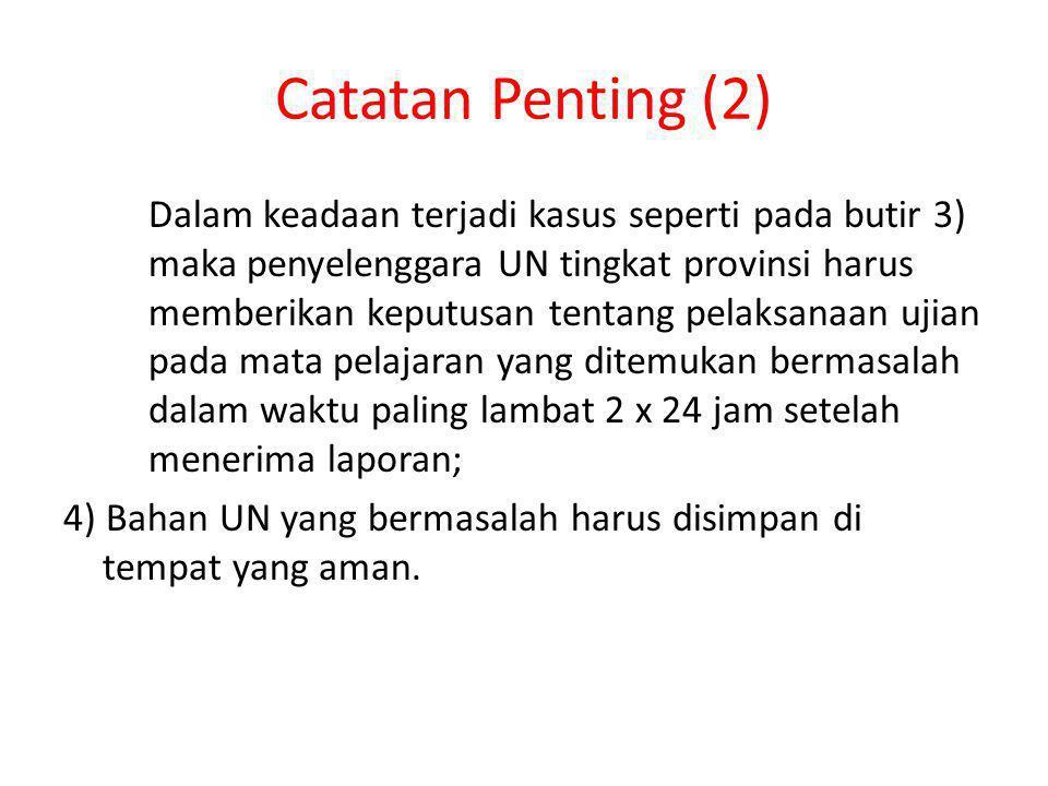 Catatan Penting (2) Dalam keadaan terjadi kasus seperti pada butir 3) maka penyelenggara UN tingkat provinsi harus memberikan keputusan tentang pelaks