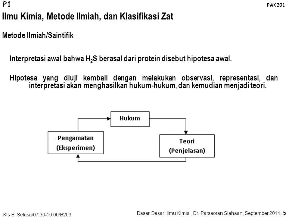 Ilmu Kimia, Metode Ilmiah, dan Klasifikasi Zat Dasar-Dasar Ilmu Kimia, Dr. Parsaoran Siahaan, September 2014, 4 Kls B: Selasa/07.30-10.00/B203 P1 PAK2
