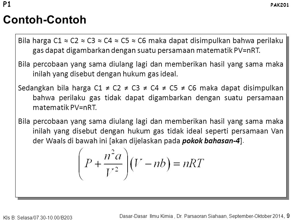Bila harga C1 ≈ C2 ≈ C3 ≈ C4 ≈ C5 ≈ C6 maka dapat disimpulkan bahwa perilaku gas dapat digambarkan dengan suatu persamaan matematik PV=nRT.