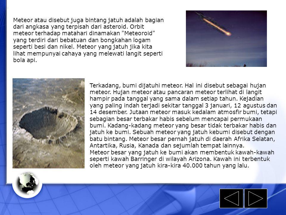 Meteor atau disebut juga bintang jatuh adalah bagian dari angkasa yang terpisah dari asteroid. Orbit meteor terhadap matahari dinamakan