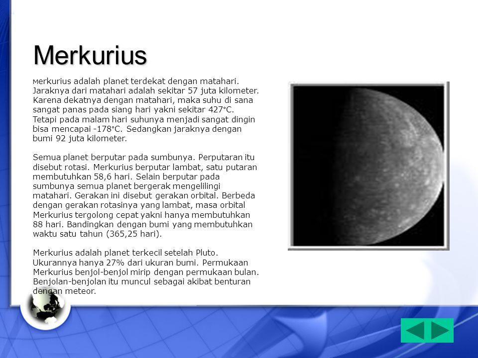 Merkurius M erkurius adalah planet terdekat dengan matahari. Jaraknya dari matahari adalah sekitar 57 juta kilometer. Karena dekatnya dengan matahari,