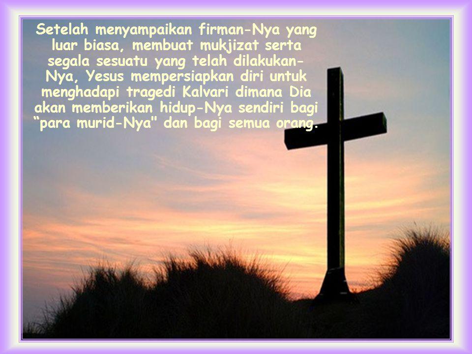 Tidakkah Anda dapat merasakan dalam kalimat ini diuraikan seluruh cara hidup Yesus, cara-Nya mengasihi.