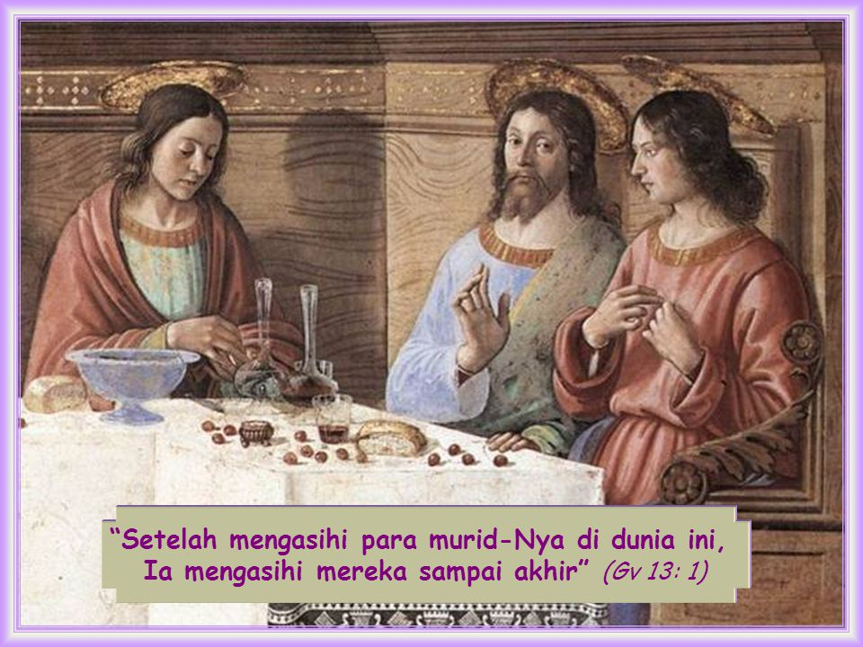 Setelah mengasihi para murid-Nya di dunia ini, Ia mengasihi mereka sampai akhir (Gv 13: 1)