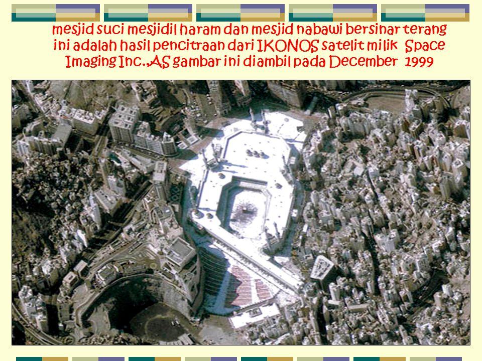 mesjid suci mesjidil haram dan mesjid nabawi bersinar terang ini adalah hasil pencitraan dari IKONOS satelit milik Space Imaging Inc.,AS gambar ini di