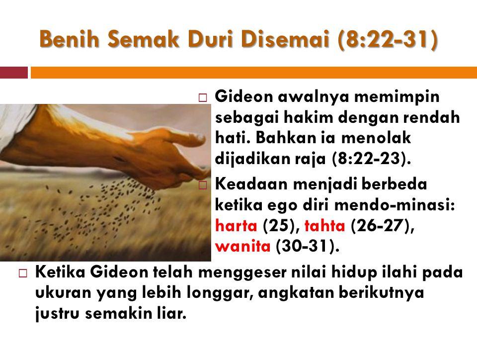 Benih Semak Duri Disemai (8:22-31)  Gideon awalnya memimpin sebagai hakim dengan rendah hati.